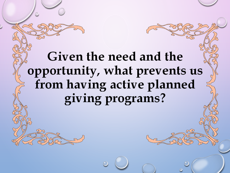 Make an active planned giving program a priority in your organization